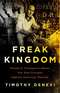 Timothy-Denevi-Freak-Kingdom-Hunter-S.-Thompson_s-Manic-Ten-Year-Crusade-Against-American-Fascism-2018